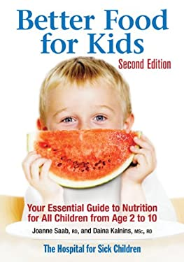 Better Food for Kids: Your Essential Guide to Nutrition for All Children from Age 2 to 10 9780778802518