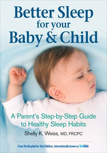 Better Sleep for Your Baby & Child: A Parent's Step-By-Step Guide to Healthy Sleep Habits 9780778801498