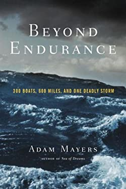 Beyond Endurance: 300 Boats, 600 Miles, and One Deadly Storm 9780771057557