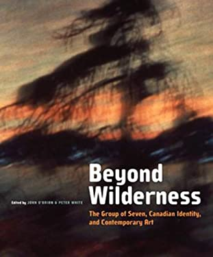 Beyond Wilderness: The Group of Seven, Canadian Identity, and Contemporary Art 9780773532441