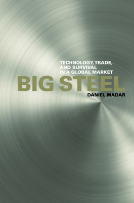 Big Steel: Technology, Trade, and Survival in a Global Market 9780774816663