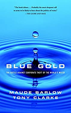 Blue Gold: The Battle Against Corporate Theft of World's Water 9780771010866