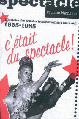 C'Etait Du Spectacle!: L'Histoire Des Artistes Transsexuelles a Montreal, 1955-1985 9780773529083
