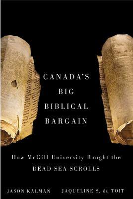 Canada's Big Biblical Bargain: How McGill University Bought the Dead Sea Scrolls 9780773536883