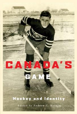 Canada's Game: Hockey and Identity 9780773535985
