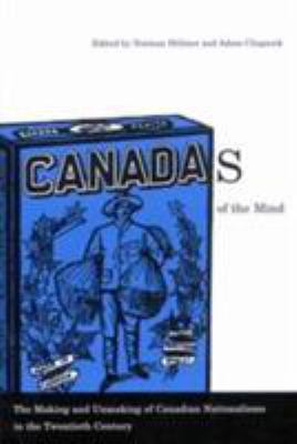 Canadas of the Mind: The Making and Unmaking of Canadian Nationalisms in the Twentieth Century 9780773532731