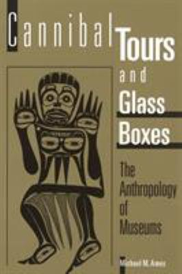 Cannibal Tours and Glass Boxes: The Anthropology of Museums 9780774804837