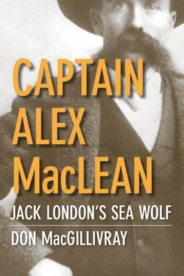 Captain Alex MacLean: Jack London's Sea Wolf 9780774814720