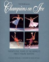 Champions on Ice: Twenty-Five Years of the World's Finest Figure Skaters 3001000