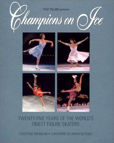 Champions on Ice: Twenty-Five Years of the World's Finest Figure Skaters 9780771016486