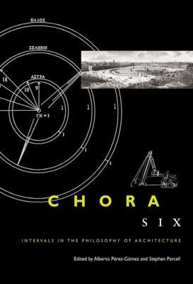 Chora, Volume 6: Intervals in the Philosophy of Architecture 9780773538597