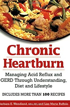 Chronic Heartburn: Managing Acid Reflux and GERD Through Understanding, Diet and Lifestyle 9780778801344
