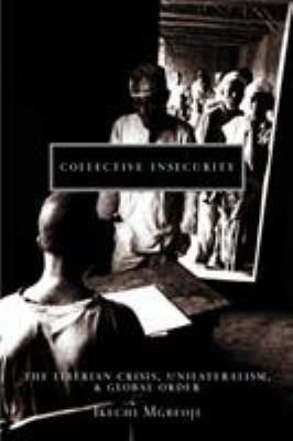 Collective Insecurity: The Liberian Crisis, Unilateralism, and Global Order 9780774810364