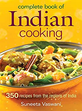 Complete Book of Indian Cooking: 350 Recipes from the Regions of India 9780778801702