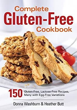 Complete Gluten-Free Cookbook: 150 Gluten-Free, Lactose-Free Recipes, Many with Egg-Free Variations 9780778801580