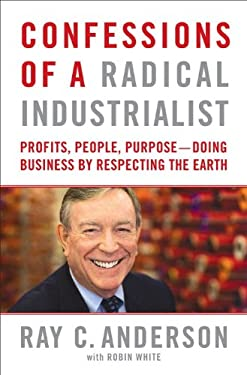 Confessions of a Radical Industrialist: Profits, People, Purpose - Doing Business by Respecting the Earth 9780771007538