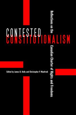 Contested Constitutionalism: Reflections on the Canadian Charter of Rights and Freedoms 9780774816755