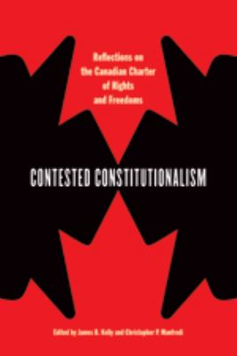 Contested Constitutionalism: Reflections on the Canadian Charter of Rights and Freedoms 9780774816748