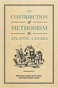 The Contribution of Methodism to Atlantic Canada 9780773508859