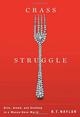 Crass Struggle: Greed, Glitz, and Gluttony in a Wanna-Have World 9780773537712