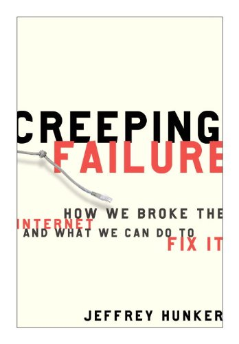 Creeping Failure: How We Broke the Internet and What We Can Do to Fix It 9780771041488
