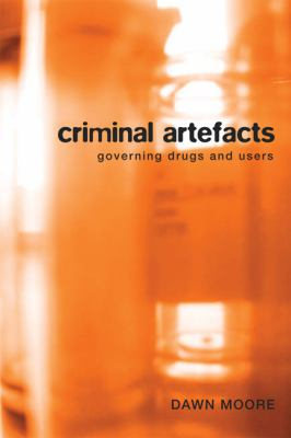 Criminal Artefacts: Governing Drugs and Users 9780774813860