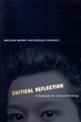 Critical Reflection: A Textbook for Critical Thinking 9780773528802