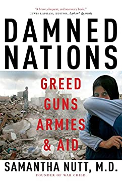 Damned Nations: Greed, Guns, Armies, & Aid