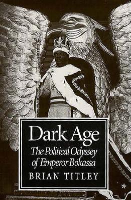 Dark Age: Political Odyssey of Bokassa 9780773516021