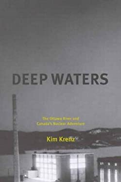 Deep Waters: The Ottawa River and Canada's Nuclear Adventure 9780773526914