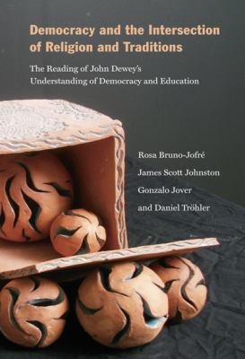 Democracy and the Intersection of Religion: The Reading of John Dewey's Understanding of Democracy and Education 9780773537842