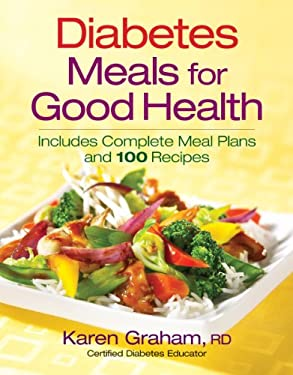Diabetes Meals for Good Health: Includes Complete Meal Plans and 100 Recipes 9780778802020