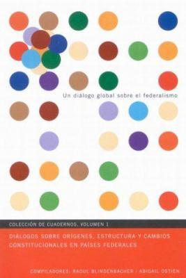 Dialogos Sobre Origenes, Estructura y Cambios Constitucionales en Paises Federales 9780773533134