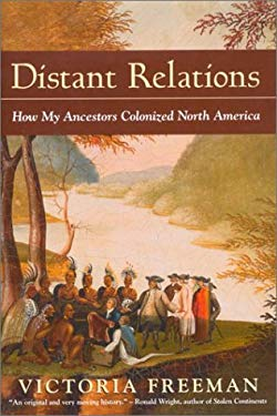 Distant Relations: How My Ancestors Colonized North America 9780771031922