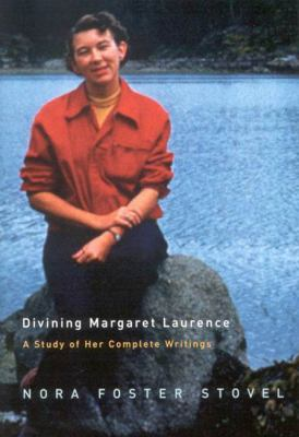 Divining Margaret Laurence: A Study of Her Complete Writings 9780773533769