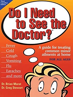 Do I Need to See the Doctor?: A Guide for Treating Common Minor Ailments at Home for All Ages 9780771576997