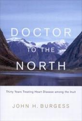 Doctor to the North: Thirty Years Treating Heart Disease Among the Inuit
