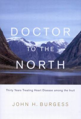 Doctor to the North: Thirty Years Treating Heart Disease Among the Inuit 9780773534315