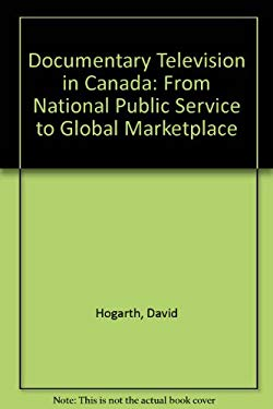 Documentary Television in Canada: From National Public Service to Global Marketplace 9780773523395