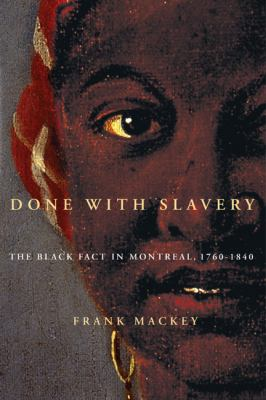 Done with Slavery: The Black Fact in Montreal, 1760-1840 9780773535787