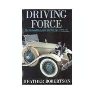 Driving Force: The McLaughlin Family and the Age of the Car 9780771075568