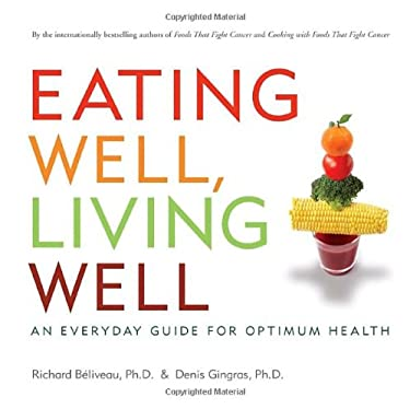 Eating Well, Living Well: An Everyday Guide for Optimum Health 9780771011382