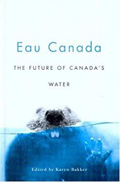 Eau Canada: The Future of Canada's Water 9780774813396