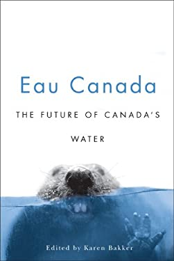 Eau Canada: The Future of Canadian Water 9780774813402