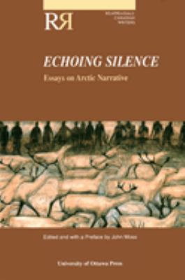 Echoing Silenceessays on Arctic Narrat 9780776604411
