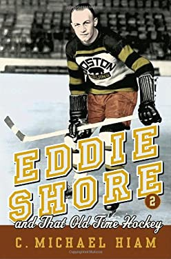 Eddie Shore and That Old-Time Hockey 9780771041273