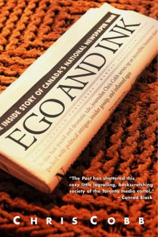 Ego and Ink: The Inside Story of Canada's National Newspaper War 9780771021732
