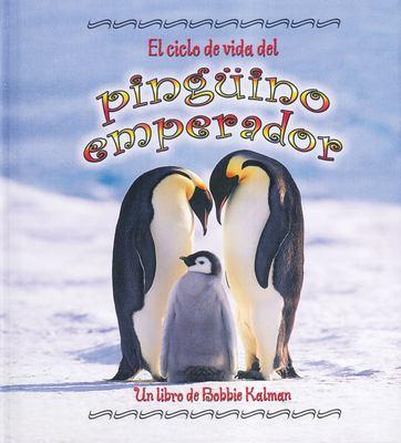 El Ciclo de Vida del Pinguino Emperador 9780778786726