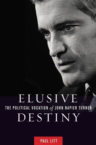 Elusive Destiny: The Political Vocation of John Napier Turner 9780774822640