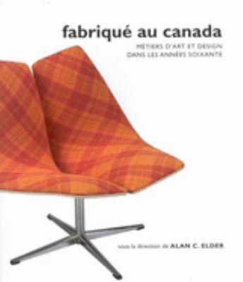 Fabrique Au Canada: Metiers D'Art Et Design Dans Les Annees Soixante 9780773529434